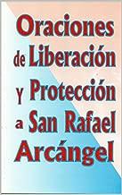 ORACIONES DE LIBERACIÓN Y PROTECCIÓN A SAN RAFAEL ARCÁNGEL (Spanish Edition)