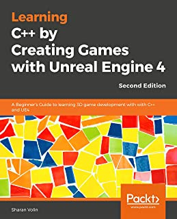 Learning C++ by Building Games with Unreal Engine 4: A beginner's guide to learning 3D game development with C++ and UE4, 2nd Edition