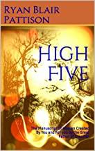 High Five: The Manuscript of Heaven Created By You and For you by the Great Father of Creation (God Books Book 5)