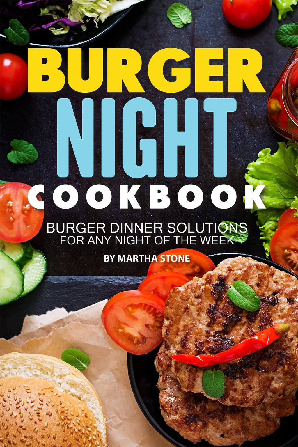 Image OfBurger Night Cookbook: Burger Dinner Solutions For Any Night Of The Week (English Edition)
