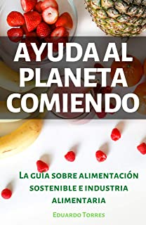 Ayuda al planeta comiendo: la guía sobre alimentación sostenible e industria alimentaria