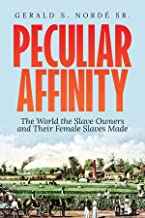 Peculiar Affinity: The World the Slave Owners and Their Female Slaves Made