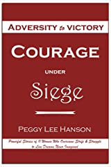 Courage Under Siege: Adversity to Victory Kindle Edition