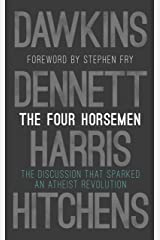 The Four Horsemen: The Discussion that Sparked an Atheist Revolution Foreword by Stephen Fry Kindle Edition