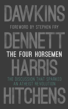 The Four Horsemen: The Discussion that Sparked an Atheist Revolution  Foreword by Stephen Fry