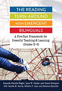 The Reading Turn-Around with Emergent Bilinguals: A Five-Part Framework for Powerful Teaching and Learning (Grades K-6) (Language and Literacy)