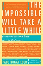 The Impossible Will Take a Little While: Perseverance and Hope in Troubled Times: A Citizen's Guide to Hope in a Time of Fear