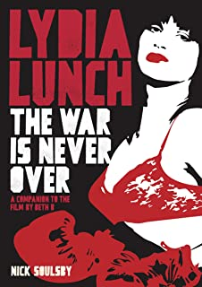 Lydia Lunch: The War Is Never Over: A Companion To The Film By Beth B (English Edition)