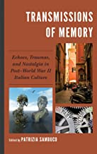 Transmissions of Memory: Echoes, Traumas, and Nostalgia in Post–World War II Italian Culture (The Fairleigh Dickinson University Press Series in Italian Studies) (English Edition)