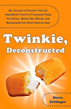 Twinkie, Deconstructed: My Journey to Discover How the Ingredients Found in Processed Foods Are Grown, M ined (Yes, Mined)...