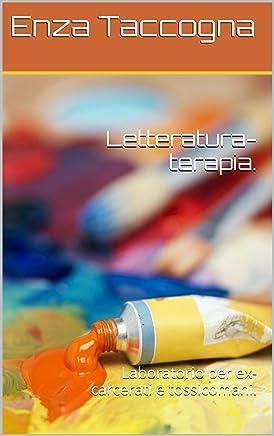Letteratura-terapia.: Laboratorio per ex-carcerati e tossicomani. (La Pietra Scartata Vol. 1)