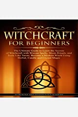 Witchcraft for Beginners: The Ultimate Guide to Learn the Secrets of Witchcraft with Wiccan Spells, Moon Rituals, and Tools Like Tarots. Become a Modern Witch Using Herbal, Candle and Crystal Magic Audible Audiobook