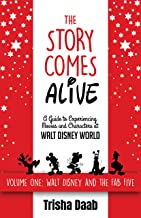 The Story Comes Alive: A Guide to Experiencing Movies and Characters at Walt Disney World: Volume One: Walt and the Fab Five