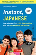 Instant Japanese: How to Express Over 1,000 Different Ideas with Just 100 Key Words and Phrases! (A Japanese Language Phrasebook & Dictionary) Revised Edition (Instant Phrasebook Series)