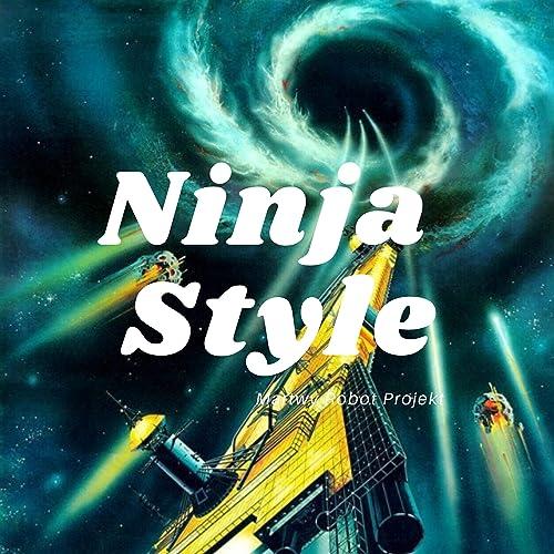 Ninja Style by Martwy Robot Projekt on Amazon Music - Amazon.com