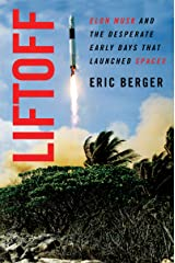 Liftoff: Elon Musk and the Desperate Early Days That Launched SpaceX Hardcover