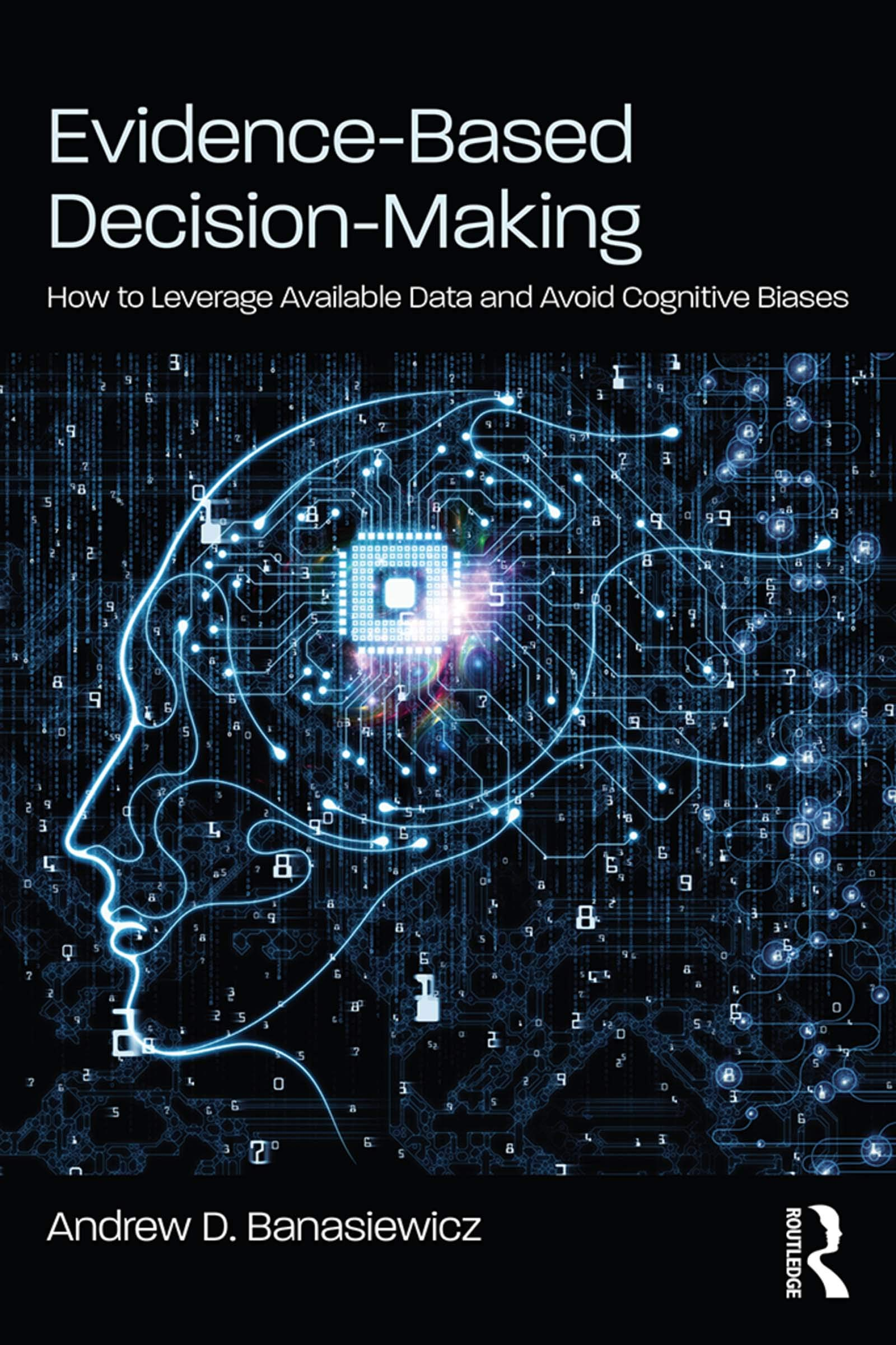 Evidence-Based Decision-Making: How to Leverage Available Data and Avoid Cognitive Biases