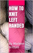 How to knit Left Handed: By Marlene Brittain