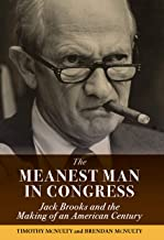 The Meanest Man in Congress: Jack Brooks and the Making of an American Century