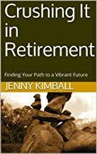 Crushing It in Retirement: Finding Your Path to a Vibrant Future