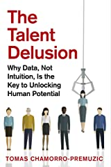 The Talent Delusion: Why Data, Not Intuition, Is the Key to Unlocking Human Potential Kindle Edition