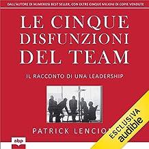 Le cinque disfunzioni del team: Il racconto di una leadership