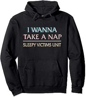 I Wanna Take A Nap - Sleepy Victims Unit - Funny Hoodie