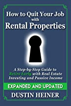 How to Quit Your Job with Rental Properties: Expanded and Updated - A Step-by-Step Guide to Retire Early with Real Estate ...