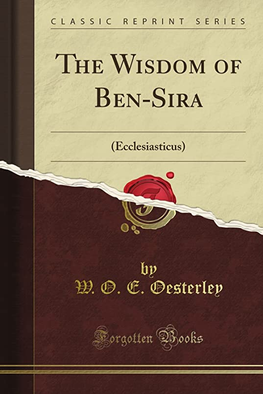 全体雇う甘くするThe Wisdom of Ben-Sira: (Ecclesiasticus) (Classic Reprint)