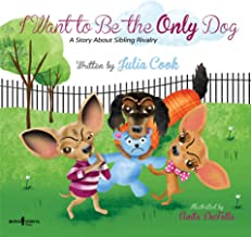 I Want to Be the Only Dog: A Story About Sibling Rivalry (Building Relationships Book 6)
