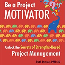 Be a Project Motivator: Unlock the Secrets of Strengths-Based Project Management