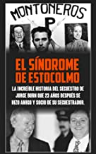 EL SÍNDROME DE ESTOCOLMO: La increíble historia del secuestro de Jorge Born que obtuvo el rescate más alto de la historia moderna  y que 23 años después se  hicieron amigos y socios. (Spanish Edition)