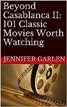 Beyond Casablanca II: 101 Classic Movies Worth Watching