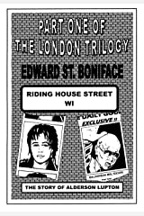RIDING HOUSE STREET: The Story of Alderson Lupton, Pop Star (The London Trilogy by Edward St.Boniface) Kindle Edition