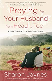 [Sharon Jaynes] Praying for Your Husband from Head to Toe: A Daily Guide to Scripture-Based Prayer
