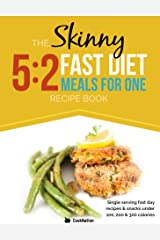 The Skinny 5:2 Fast Diet Meals For One: Single Serving Fast Day Recipes & Snacks Under 100, 200 & 300 Calories Kindle Edition