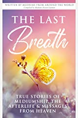 The Last Breath: True Stories of Mediumship, the Afterlife & Messages from Heaven Kindle Edition