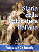 Storia della letteratura italiana (Edizione con note e nomi aggiornati) (Antologie della Letteratura Italiana) (Italian Ed...