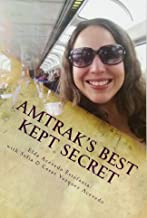Amtrak's Best Kept Secret:: A guide to traveling the U.S.A. with a Rail Pass