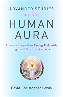 Advanced Studies of the Human Aura: How to Charge Your Energy Field with Light and Spiritual Radiance