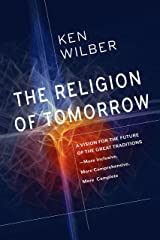 The Religion of Tomorrow: A Vision for the Future of the Great Traditions - More Inclusive, More Comprehensive, More Complete (English Edition) Kindle Ausgabe