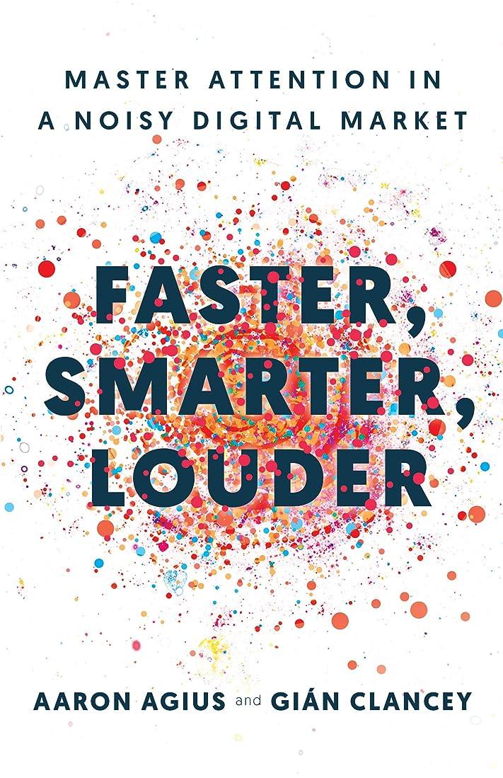現実にはダーベビルのテス成人期Faster, Smarter, Louder: Master Attention in a Noisy Digital Market (English Edition)