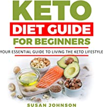 Keto Diet Guide for Beginners: Your Essential Guide to Living the Keto Lifestyle
