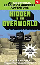 Hidden in the Overworld: An Unofficial League of Griefers Adventure, #2 (2) (League of Griefers Series)