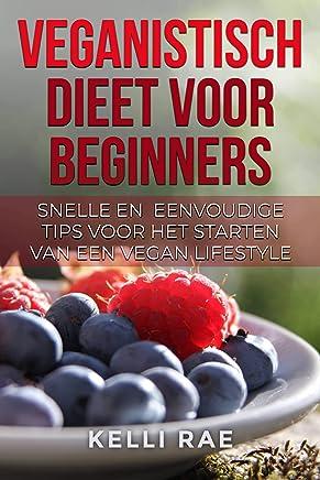 Veganistisch dieet voor beginners: Snelle en eenvoudige tips voor Het starten van een Vegan Lifestyle