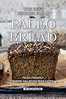 The Best Recipes for A Paleo Bread: Paleo-Friendly Baking Has Never Been Easier (English Edition)