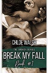 Break my Fall: A College Roommates Romance (Broken #1) (The Broken Series) Kindle Edition