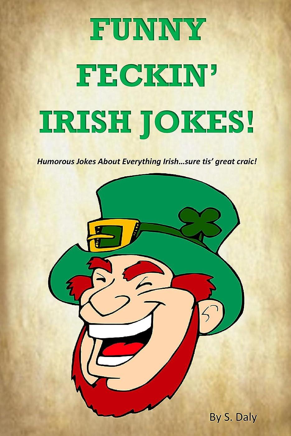 ではごきげんよう道路を作るプロセス不適当Funny Feckin' Irish Jokes: Humorous Jokes About Everything Irish...sure tis great craic! (English Edition)