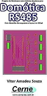 Projeto de Hardware com Arduino de placa para Domótica RS485 Com desenho de esquema e layout no KiCad (Portuguese Edition)