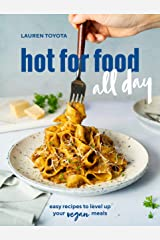 hot for food all day: easy recipes to level up your vegan meals [A Cookbook] Kindle Edition